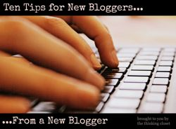 10 Tips for New Bloggers via The Thinking Closet