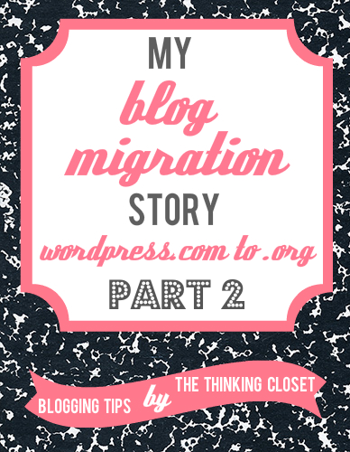 My Blog Migration Story: From WordPress.com to WordPress.Org - Part 2 | The Thinking Closet